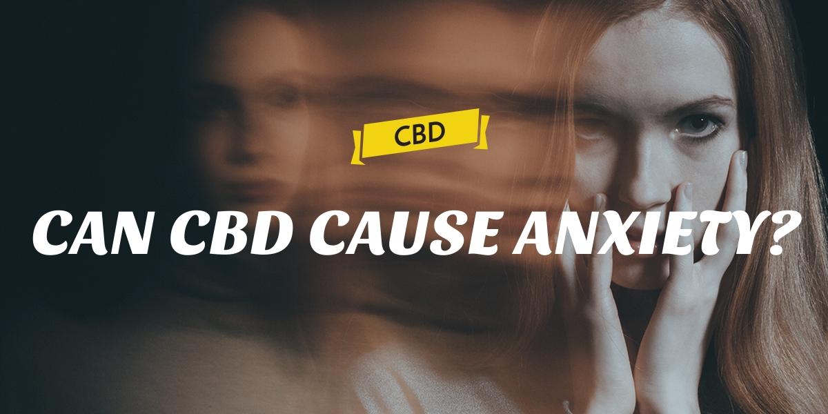 CAN CBD CAUSE ANXIETY?