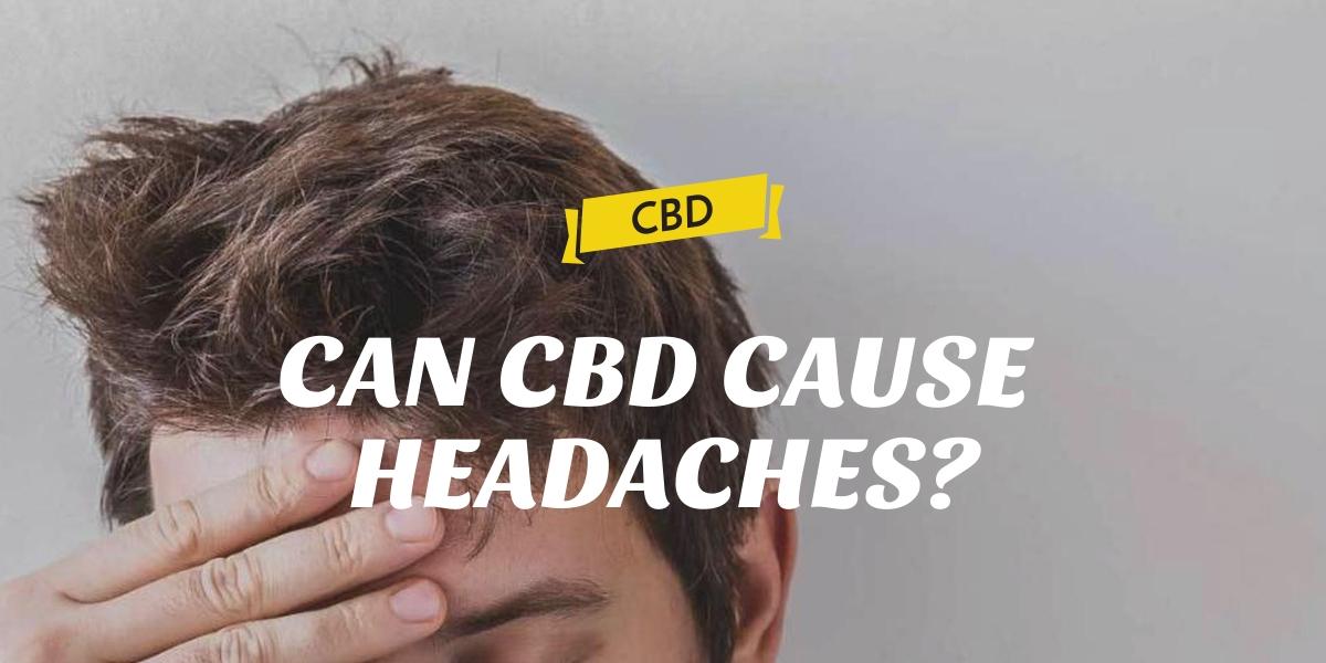 CAN CBD CAUSE HEADACHES?