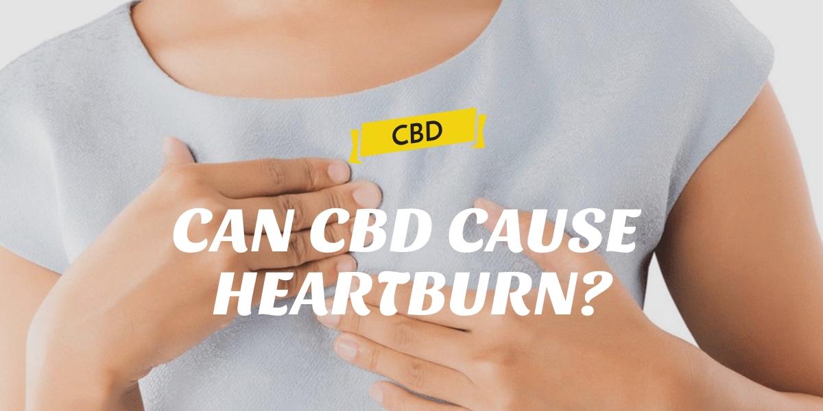 CAN CBD CAUSE HEARTBURN?