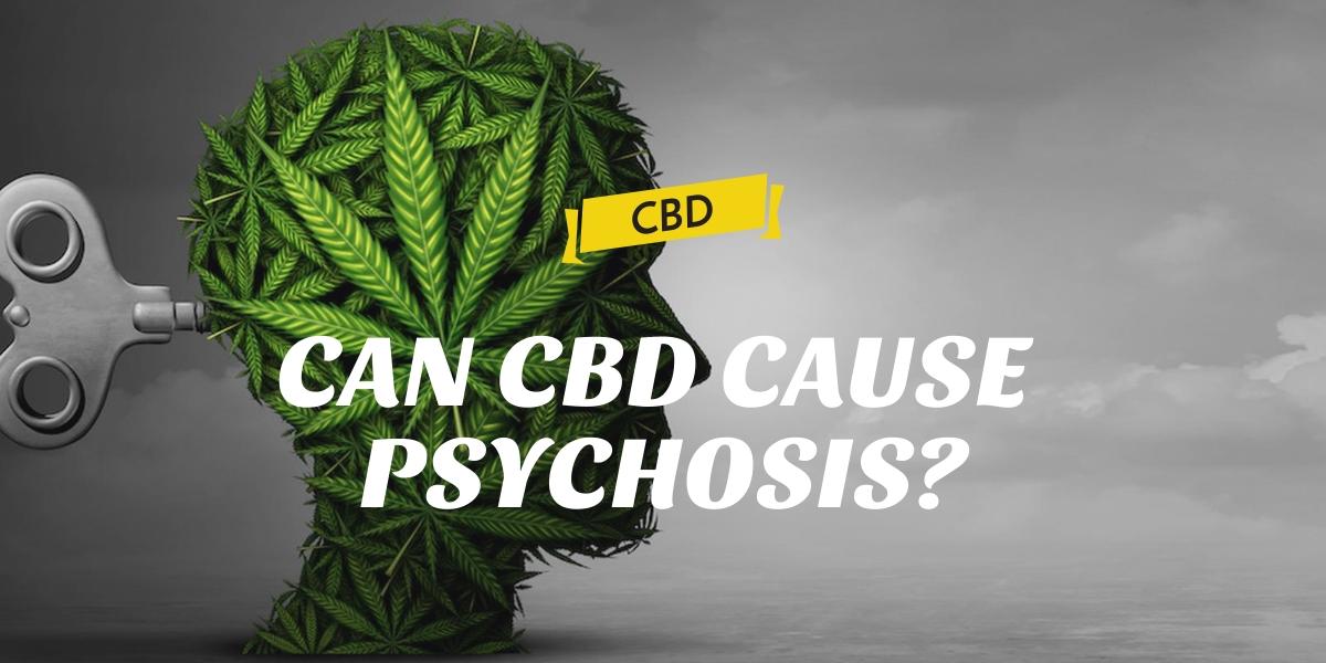 CAN CBD CAUSE PSYCHOSIS?