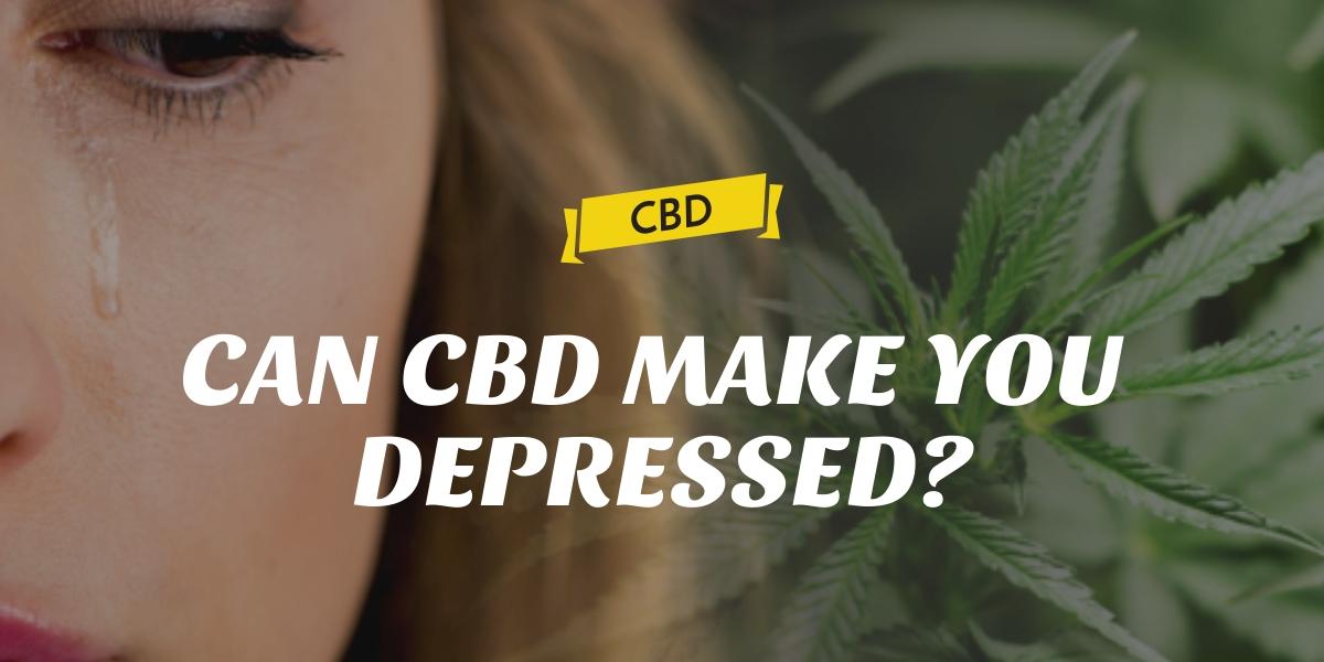CAN CBD MAKE YOU DEPRESSED?