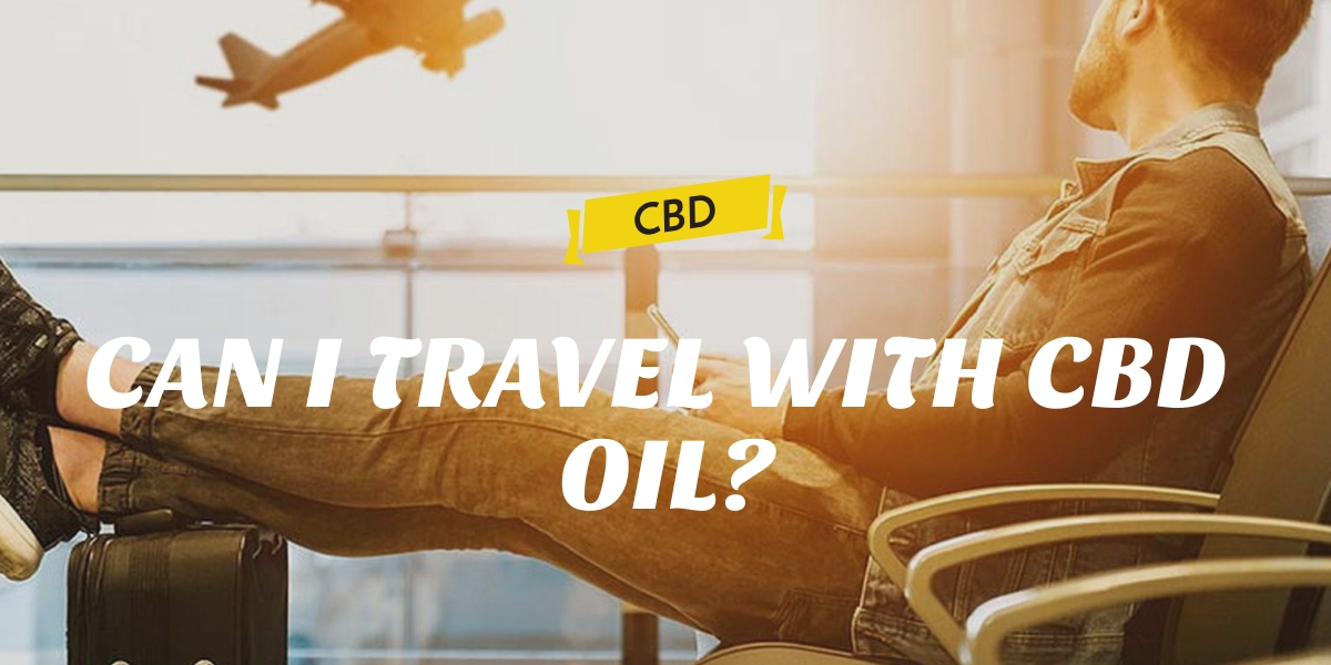 CAN I TRAVEL WITH CBD OIL?