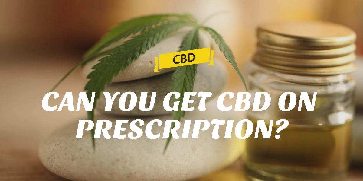 CAN YOU GET CBD ON PRESCRIPTION?