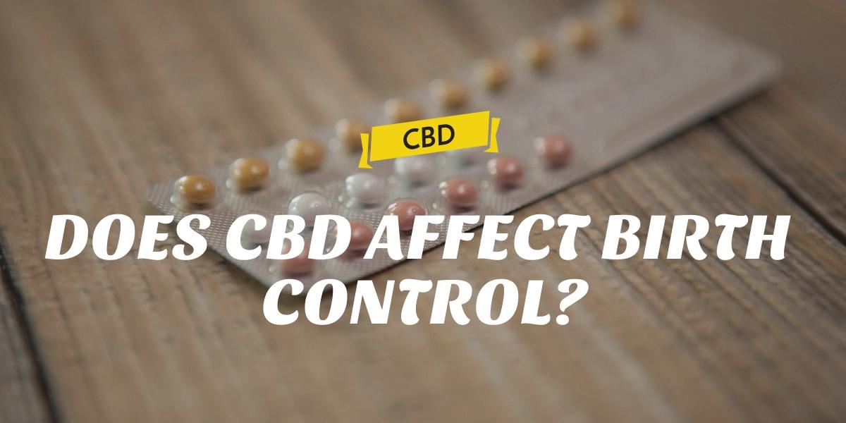 DOES CBD AFFECT BIRTH CONTROL?