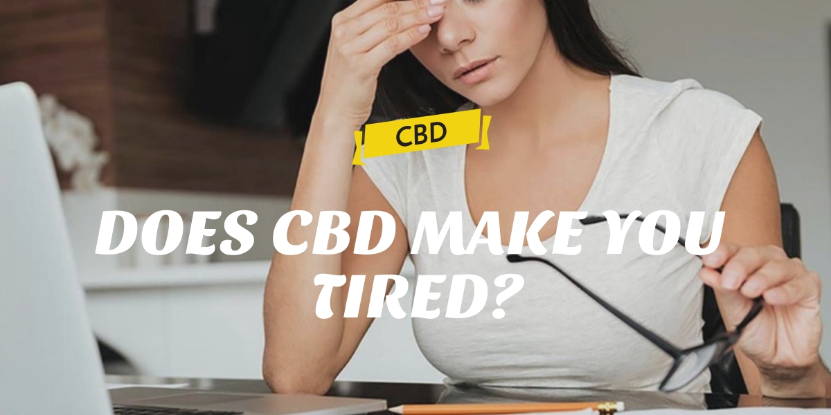 Does CBD make you tired?