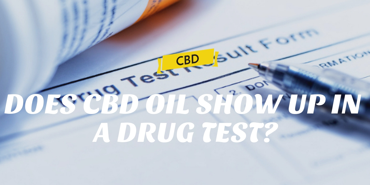 DOES CBD OIL SHOW UP IN A DRUG TEST?