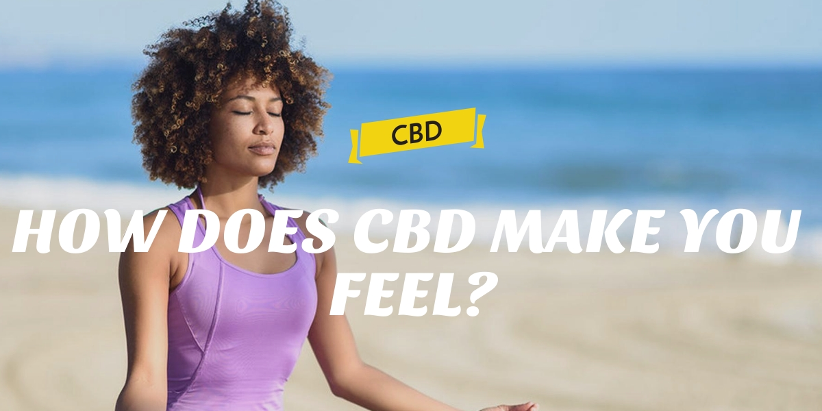 HOW DOES CBD MAKE YOU FEEL?