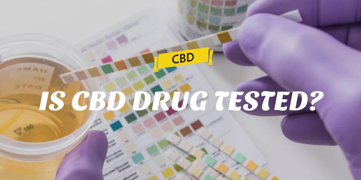 IS CBD DRUG TESTED?