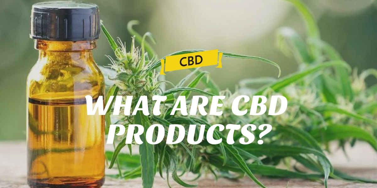 WHAT ARE CBD PRODUCTS?